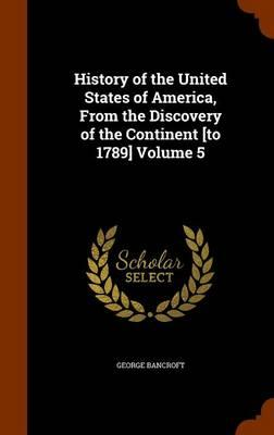 History of the United States of America, from the Discovery of the Continent [To 1789], Volume 5