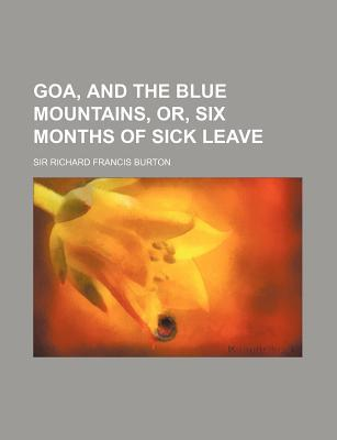 Goa, and the Blue Mountains, Or, Six Months of Sick Leave
