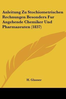 Anleitung Zu Stochiometrischen Rechnungen Besonders Fur Angehende Chemiker Und Pharmazeuten (1837)