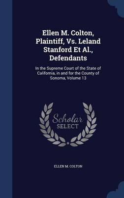 Ellen M. Colton, Plaintiff, vs. Leland Stanford et al., Defendants