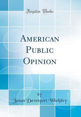 American Public Opinion (Classic Reprint)