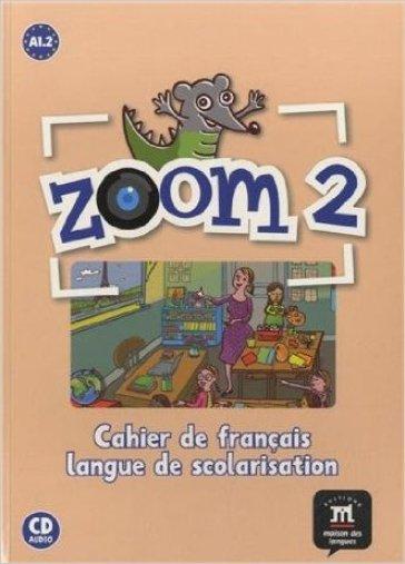 Zoom. Cahier de français langue de scolarisation. Con CD Audio. Per la Scuola elementare