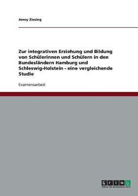 Zur integrativen Erziehung und Bildung von Schülerinnen und Schülern in den Bundesländern Hamburg und Schleswig-Holstein - eine vergleichende Studie