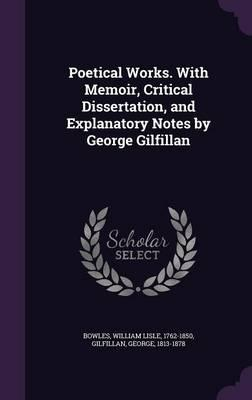 Poetical Works. with Memoir, Critical Dissertation, and Explanatory Notes by George Gilfillan