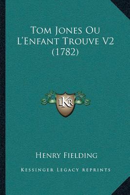 Tom Jones Ou La Acentsacentsa A-Acentsa Acentsenfant Trouve V2 (1782)