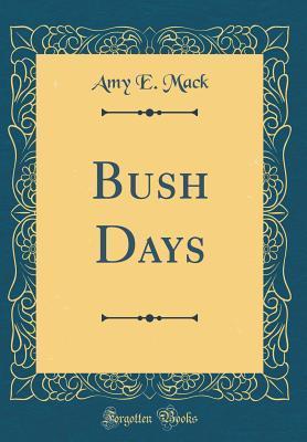 Bush Days (Classic Reprint)