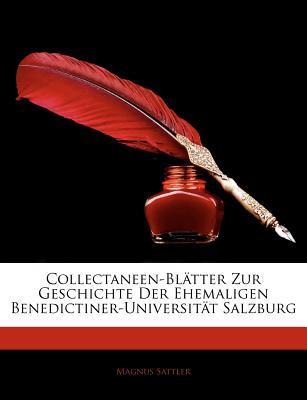 Collectaneen-Blätter Zur Geschichte Der Ehemaligen Benedictiner-Universität Salzburg