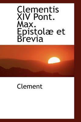 Clementis XIV Pont. Max. Epistol Et Brevia
