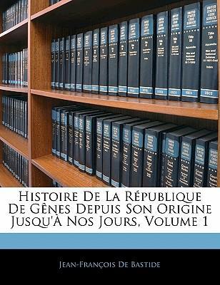 Histoire de La Rpublique de Gnes Depuis Son Origine Jusqu' Nos Jours, Volume 1
