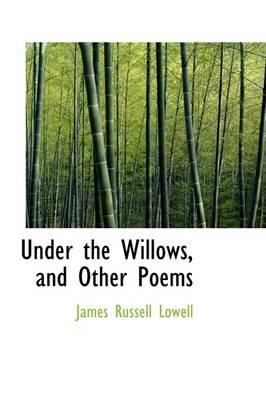 Under the Willows, and Other Poems
