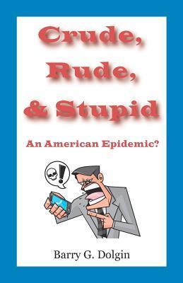 Crude, Rude, and Stupid
