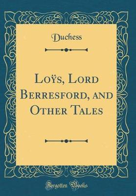 Loÿs, Lord Berresford, and Other Tales (Classic Reprint)