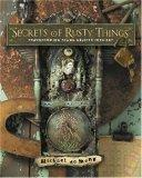 Secrets of Rusty Things