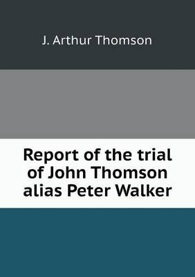Report of the Trial of John Thomson Alias Peter Walker