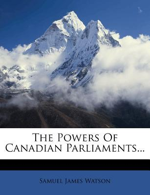 The Powers of Canadian Parliaments...