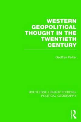 Western Geopolitical Thought in the Twentieth Century (Routledge Library Editions