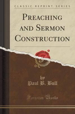 Preaching and Sermon Construction (Classic Reprint)