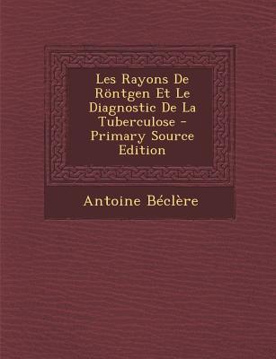 Les Rayons de Rontgen Et Le Diagnostic de La Tuberculose
