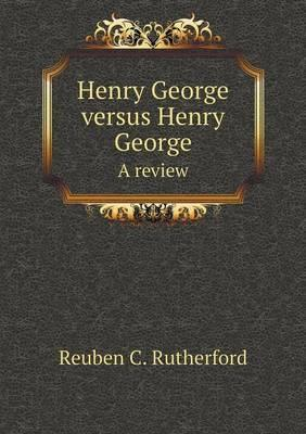Henry George Versus Henry George a Review