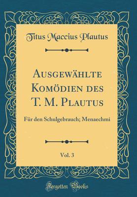Ausgewählte Komödien des T. M. Plautus, Vol. 3