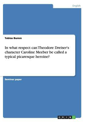 In what respect  can Theodore Dreiser's character Caroline Meeber be called a typical picaresque heroine?