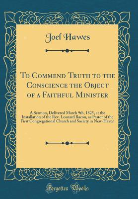 To Commend Truth to the Conscience the Object of a Faithful Minister