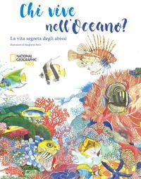 Chi vive nell'oceano? La vita segreta degli abissi. Ediz. a colori