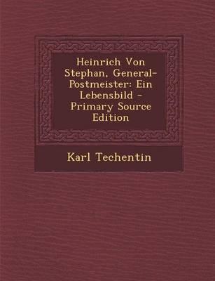 Heinrich Von Stephan, General-Postmeister