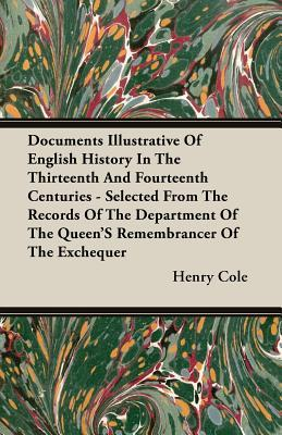 Documents Illustrative of English History in the Thirteenth and Fourteenth Centuries