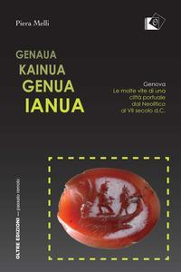Genaua Kainua Genua Ianua. Genova. Le molte vite di una città portuale dal Neolitico al VII secolo d.C.