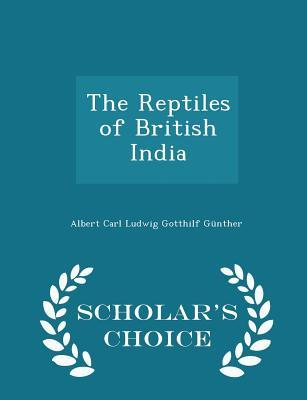 The Reptiles of British India - Scholar's Choice Edition