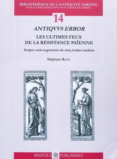 Antiquus error: les ultimes feux de la résistance païenne