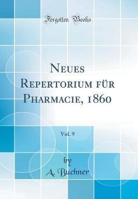 Neues Repertorium für Pharmacie, 1860, Vol. 9 (Classic Reprint)