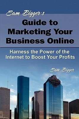 Sam Bigger's Guide to Marketing Your Business Online
