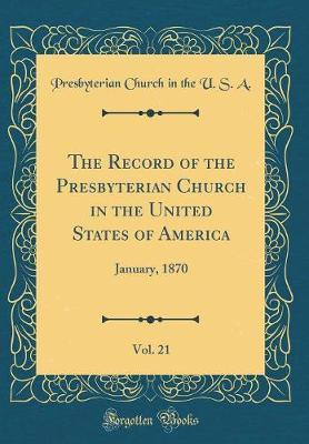 The Record of the Presbyterian Church in the United States of America, Vol. 21