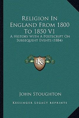Religion in England from 1800 to 1850 V1 Religion in England from 1800 to 1850 V1
