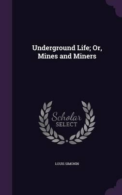 Underground Life; Or, Mines and Miners