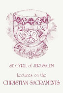 St. Cyril of Jerusalem's Lectures on the Christian Sacraments