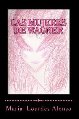 Las Mujeres De Wagner / Wagner's Women