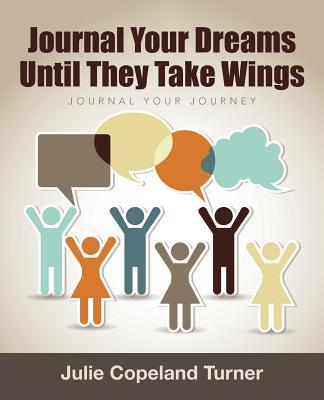 Journal Your Dreams Until They Take Wings