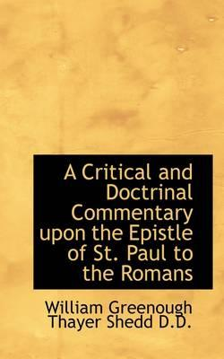 A Critical and Doctrinal Commentary Upon the Epistle of St. Paul to the Romans