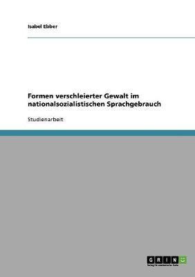 Formen verschleierter Gewalt im nationalsozialistischen Sprachgebrauch