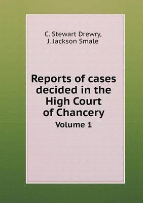Reports of Cases Decided in the High Court of Chancery Volume 1