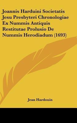 Joannis Harduini Societatis Jesu Presbyteri Chronologiae Ex Nummis Antiquis Restitutae Prolusio de Nummis Herodiadum (1693)
