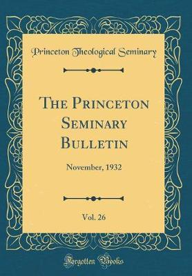The Princeton Seminary Bulletin, Vol. 26