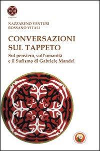 Conversazioni sul tappeto. Sul pensiero, sull'umanità e il Sufismo di Gabriele Mandel