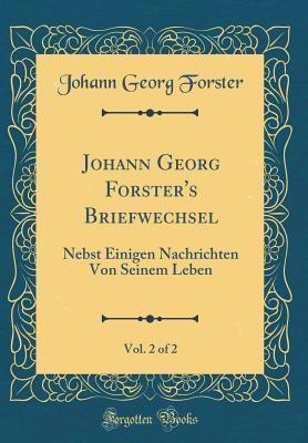 Johann Georg Forster's Briefwechsel, Vol. 2 of 2