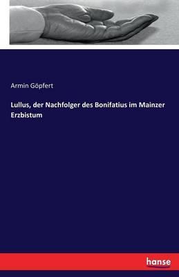 Lullus, der Nachfolger des Bonifatius im Mainzer Erzbistum