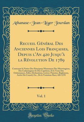 Recueil Général Des Anciennes Lois Françaises, Depuis l'An 420 Jusqu'à la Révolution De 1789, Vol. 1