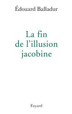 La fin de l'illusion jacobine